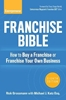 Franchise Bible, 8th Edition: How to Buy a Franchise or Franchise Your Own Business Entrepreneurship, Hospitality, Tourism